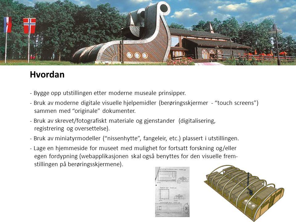 """Hvordan - Bygge opp utstillingen etter moderne museale prinsipper. - Bruk av moderne digitale visuelle hjelpemidler (berøringsskjermer - """"touch screen"""