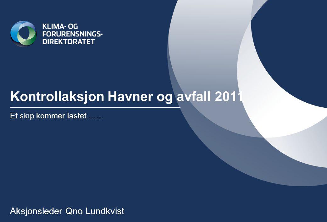 Kontrollaksjon Havner og avfall 2011 Et skip kommer lastet …… Aksjonsleder Qno Lundkvist