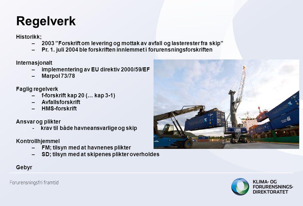 """Regelverk Historikk; –2003 """"Forskrift om levering og mottak av avfall og lasterester fra skip"""" –Pr. 1. juli 2004 ble forskriften innlemmet i forurensn"""
