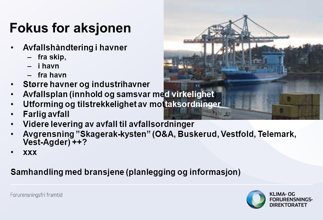 Fokus for aksjonen •Avfallshåndtering i havner –fra skip, –i havn –fra havn •Større havner og industrihavner •Avfallsplan (innhold og samsvar med virk