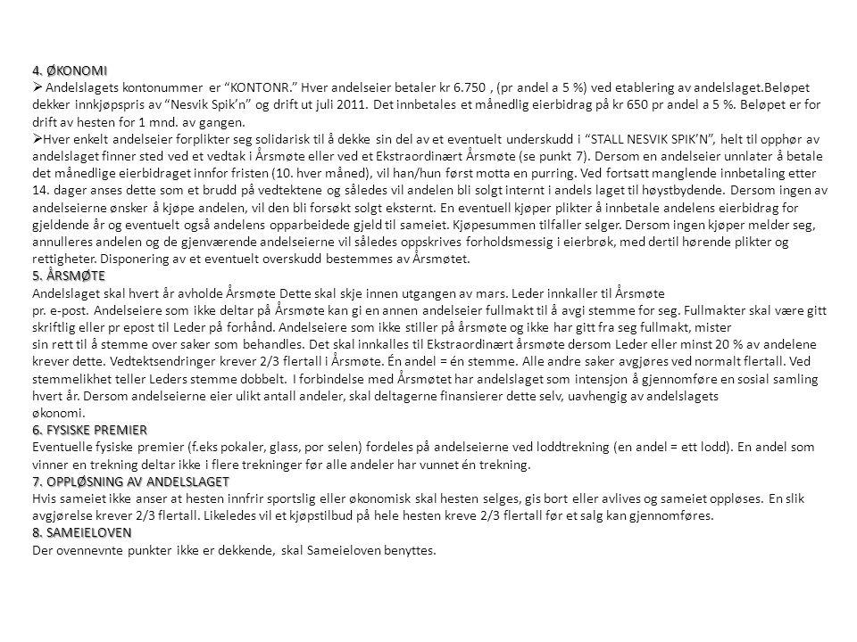"""4. ØKONOMI  Andelslagets kontonummer er """"KONTONR."""" Hver andelseier betaler kr 6.750, (pr andel a 5 %) ved etablering av andelslaget.Beløpet dekker in"""