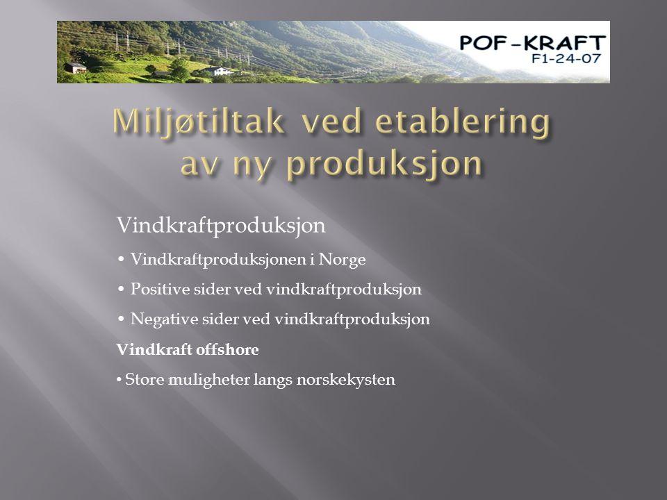 Vindkraftproduksjon • Vindkraftproduksjonen i Norge • Positive sider ved vindkraftproduksjon • Negative sider ved vindkraftproduksjon Vindkraft offshore • Store muligheter langs norskekysten