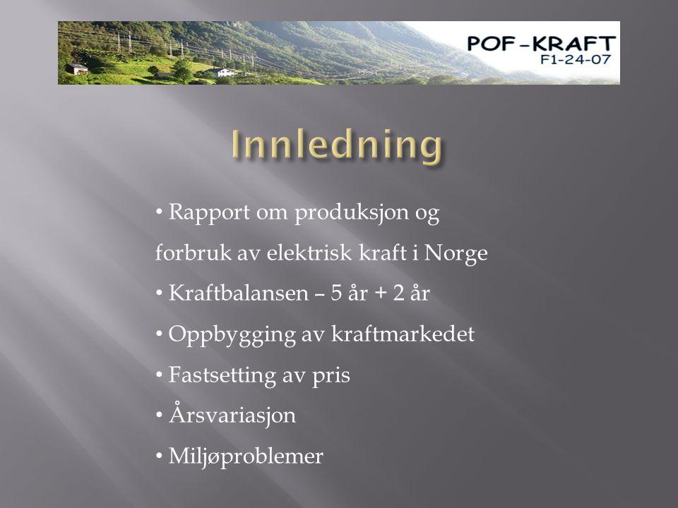 • Rapport om produksjon og forbruk av elektrisk kraft i Norge • Kraftbalansen – 5 år + 2 år • Oppbygging av kraftmarkedet • Fastsetting av pris • Årsvariasjon • Miljøproblemer