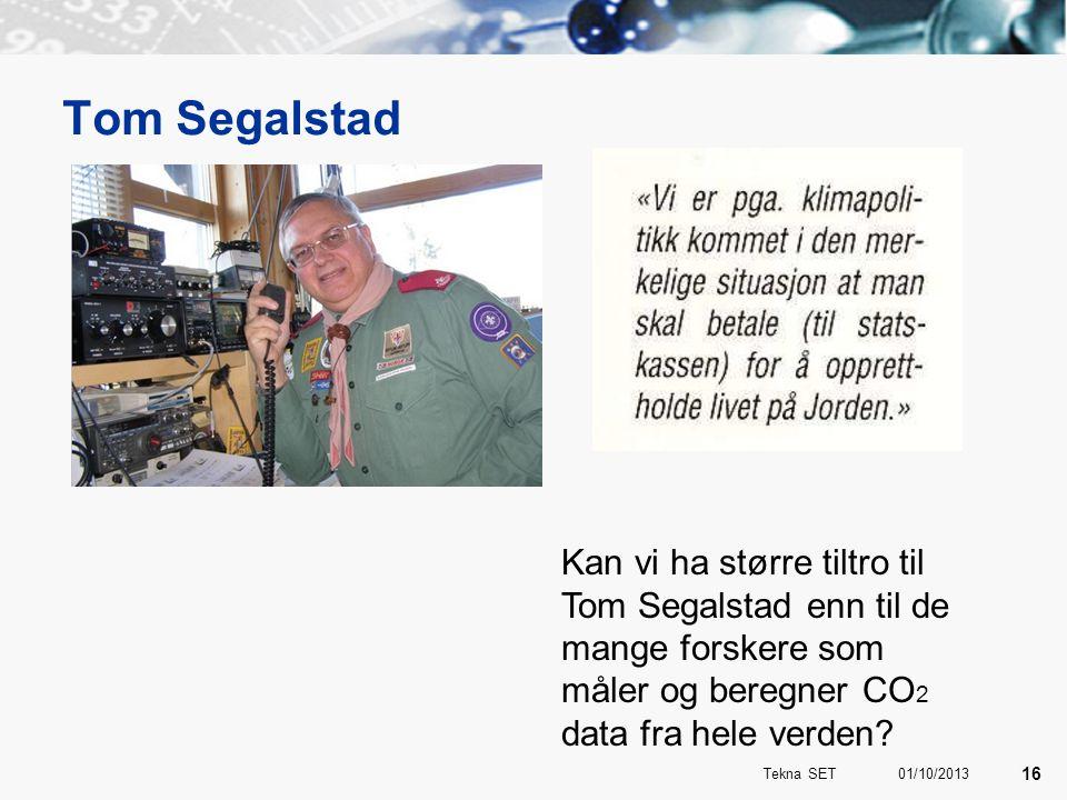 Tom Segalstad Kan vi ha større tiltro til Tom Segalstad enn til de mange forskere som måler og beregner CO 2 data fra hele verden? 01/10/2013 16 Tekna