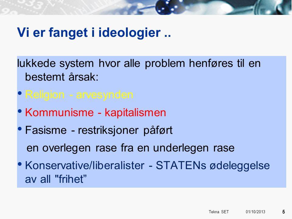 Vi er fanget i ideologier.. lukkede system hvor alle problem henføres til en bestemt årsak: • Religion - arvesynden • Kommunisme - kapitalismen • Fasi