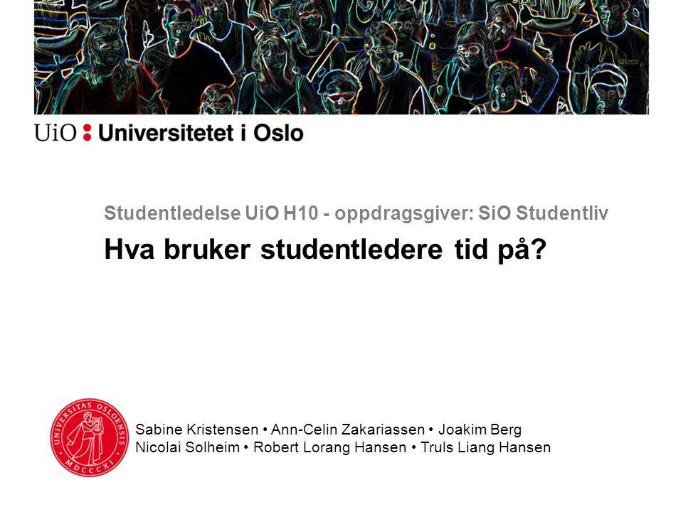 Studentledelse UiO H10 - oppdragsgiver: SiO Studentliv Hva bruker studentledere tid på.