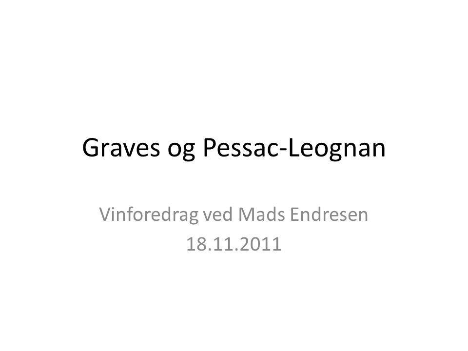 Graves og Pessac-Leognan Vinforedrag ved Mads Endresen 18.11.2011