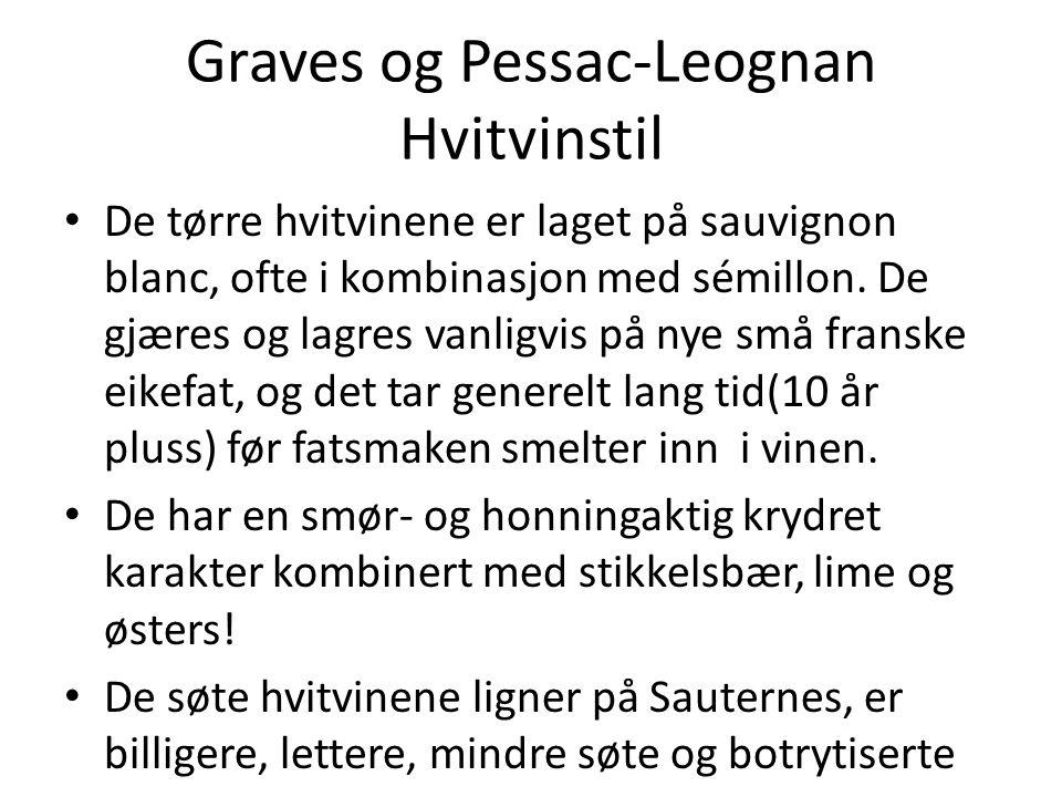 Graves og Pessac-Leognan Hvitvinstil • De tørre hvitvinene er laget på sauvignon blanc, ofte i kombinasjon med sémillon. De gjæres og lagres vanligvis