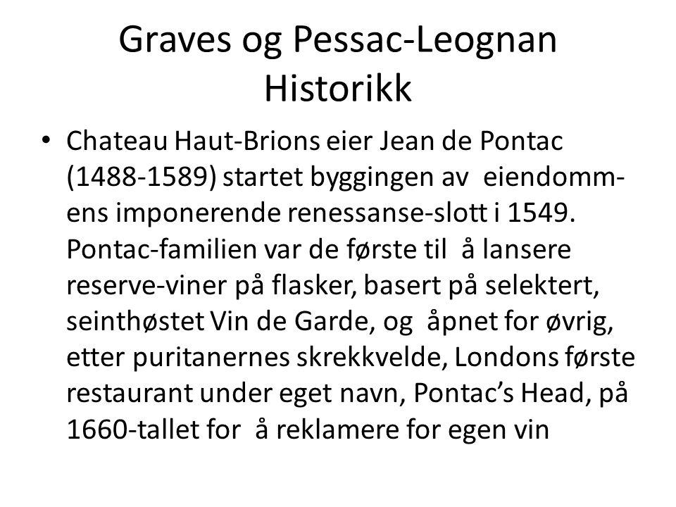 Graves og Pessac-Leognan Historikk • Chateau Haut-Brions eier Jean de Pontac (1488-1589) startet byggingen av eiendomm- ens imponerende renessanse-slo