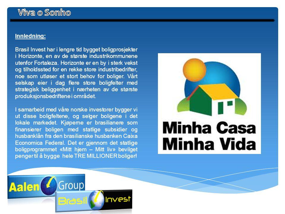 Innledning: Brasil Invest har i lengre tid bygget boligprosjekter i Horizonte, en av de største industrikommunene utenfor Fortaleza. Horizonte er en b
