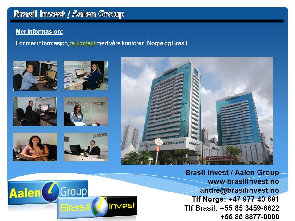 Brasil Invest / Aalen Group www.brasilinvest.no andre@brasilinvest.no Tlf Norge: +47 977 40 681 Tlf Brasil: +55 85 3459-8822 +55 85 8877-0000 Mer info