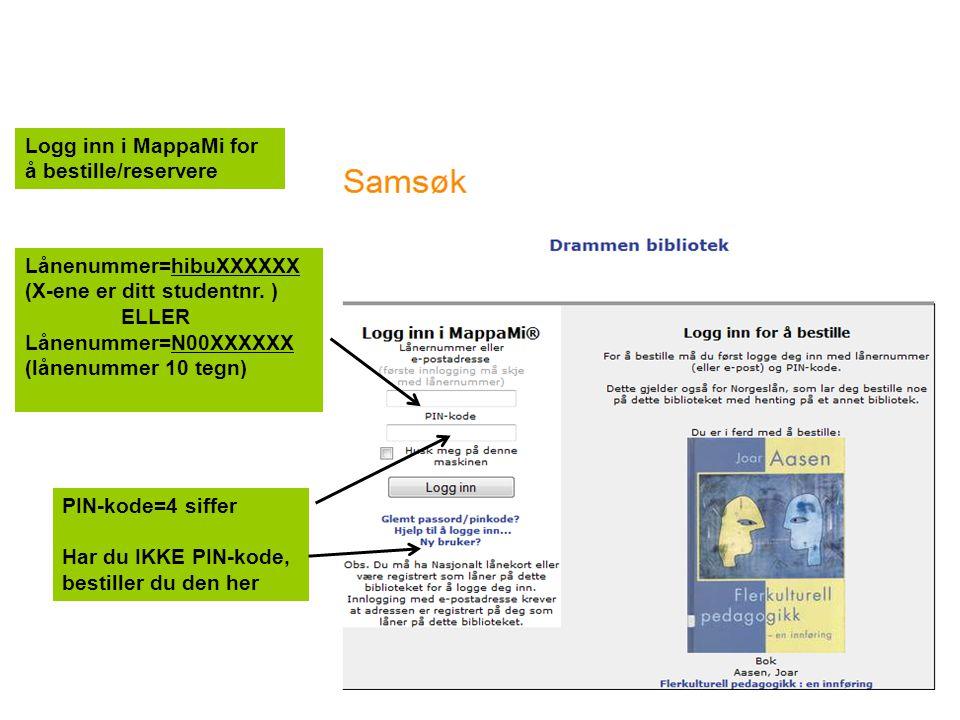 Logg inn i MappaMi for å bestille/reservere Lånenummer=hibuXXXXXX (X-ene er ditt studentnr. ) ELLER Lånenummer=N00XXXXXX (lånenummer 10 tegn) PIN-kode