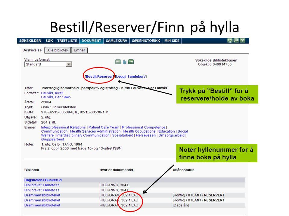 """Bestill/Reserver/Finn på hylla Trykk på """"Bestill"""" for å reservere/holde av boka Noter hyllenummer for å finne boka på hylla"""