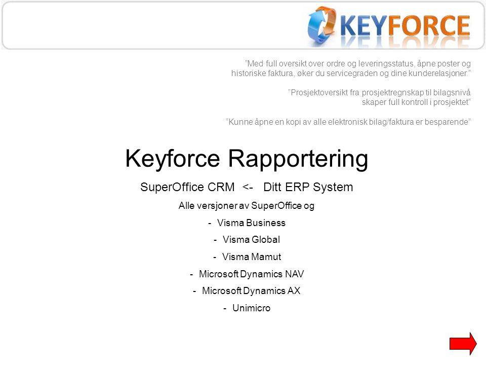 Keyforce Rapportering SuperOffice CRM <- Ditt ERP System Alle versjoner av SuperOffice og -Visma Business -Visma Global -Visma Mamut -Microsoft Dynami