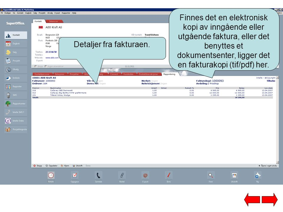 Detaljer fra fakturaen. Finnes det en elektronisk kopi av inngående eller utgående faktura, eller det benyttes et dokumentsenter, ligger det en faktur