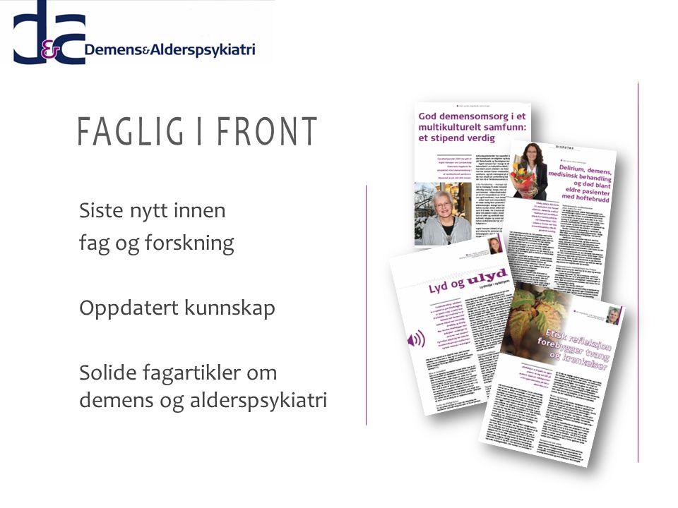 Siste nytt innen fag og forskning Oppdatert kunnskap Solide fagartikler om demens og alderspsykiatri FAGLIG I FRONT