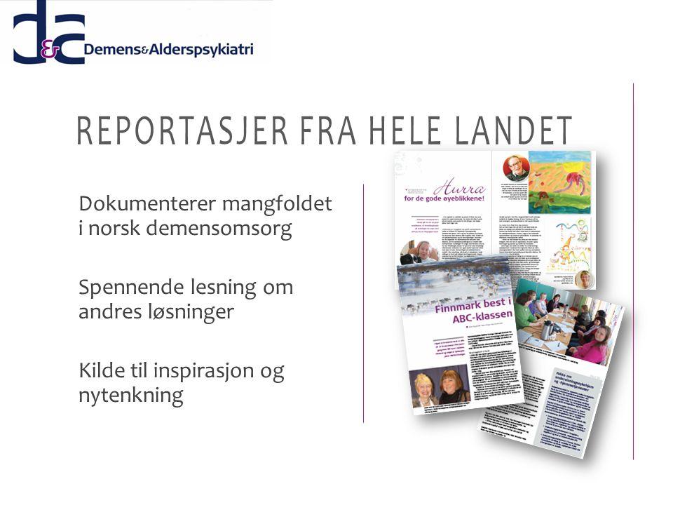 REPORTASJER FRA HELE LANDET Dokumenterer mangfoldet i norsk demensomsorg Spennende lesning om andres løsninger Kilde til inspirasjon og nytenkning