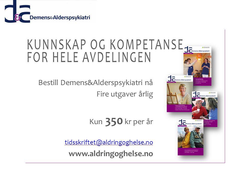 Bestill Demens&Alderspsykiatri nå Fire utgaver årlig Kun 350 kr per år tidsskriftet@aldringoghelse.no www.aldringoghelse.no KUNNSKAP OG KOMPETANSE FOR