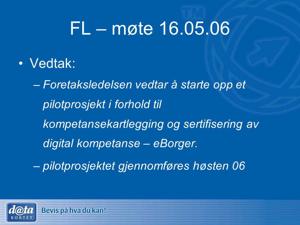 FL – møte 16.05.06 •Vedtak: –Foretaksledelsen vedtar å starte opp et pilotprosjekt i forhold til kompetansekartlegging og sertifisering av digital kom
