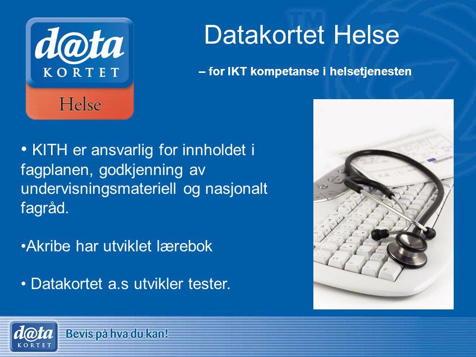 Datakortet Helse – for IKT kompetanse i helsetjenesten • KITH er ansvarlig for innholdet i fagplanen, godkjenning av undervisningsmateriell og nasjona