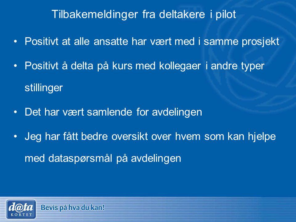 Tilbakemeldinger fra deltakere i pilot •Positivt at alle ansatte har vært med i samme prosjekt •Positivt å delta på kurs med kollegaer i andre typer s