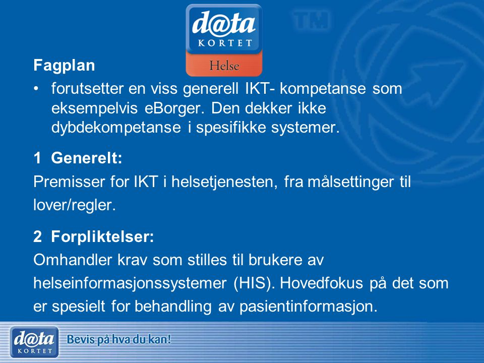 Fagplan •forutsetter en viss generell IKT- kompetanse som eksempelvis eBorger. Den dekker ikke dybdekompetanse i spesifikke systemer. 1 Generelt: Prem