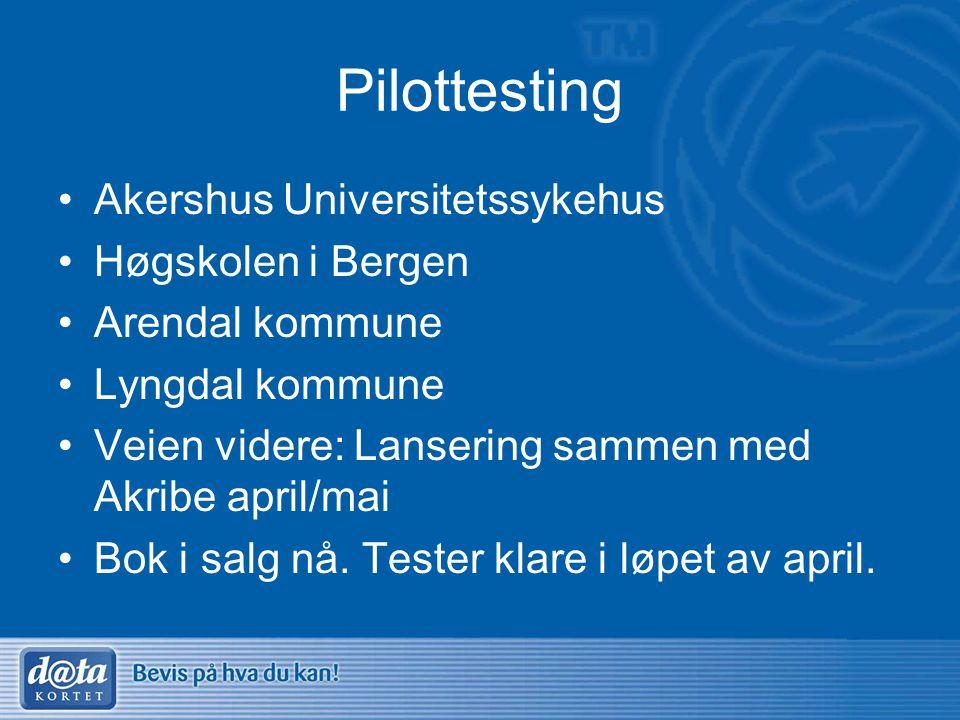 Pilottesting •Akershus Universitetssykehus •Høgskolen i Bergen •Arendal kommune •Lyngdal kommune •Veien videre: Lansering sammen med Akribe april/mai
