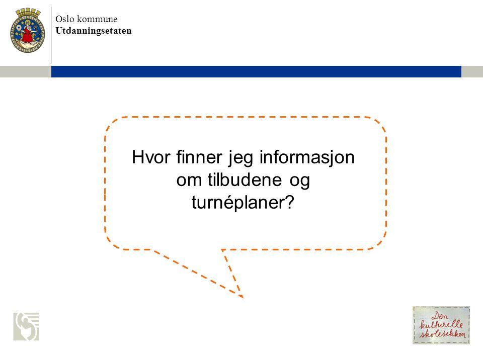 Oslo kommune Utdanningsetaten Hvor finner jeg informasjon om tilbudene og turnéplaner?