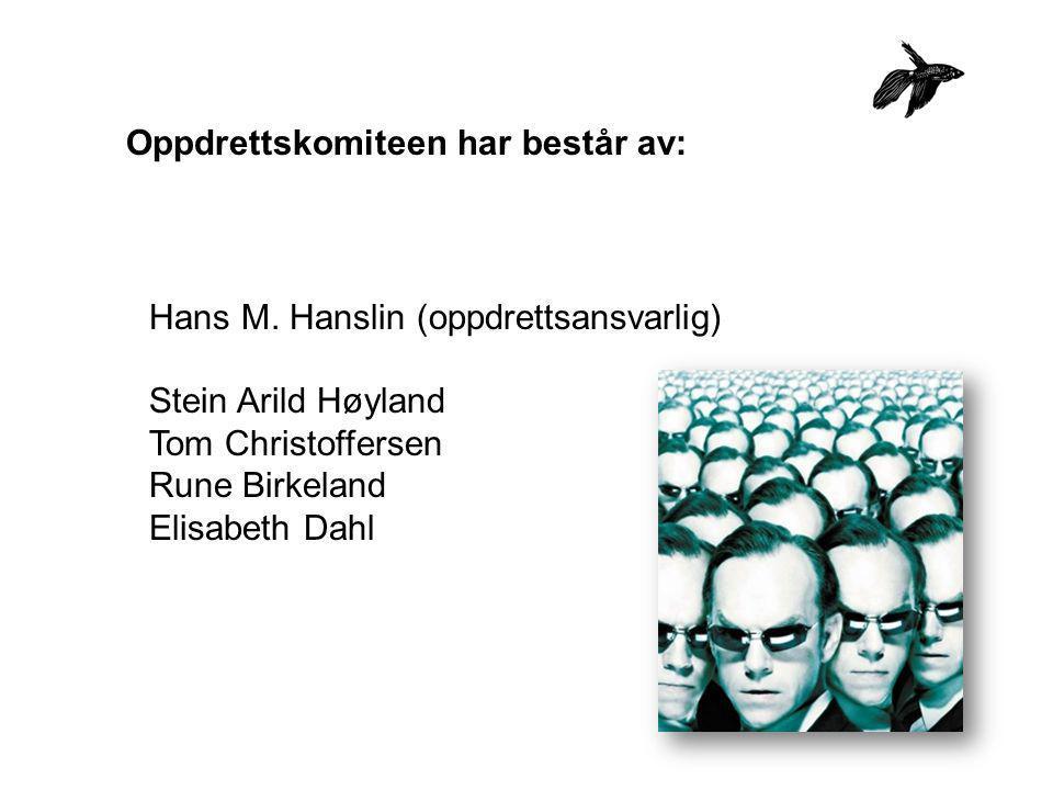 Hans M. Hanslin (oppdrettsansvarlig) Stein Arild Høyland Tom Christoffersen Rune Birkeland Elisabeth Dahl Oppdrettskomiteen har består av: