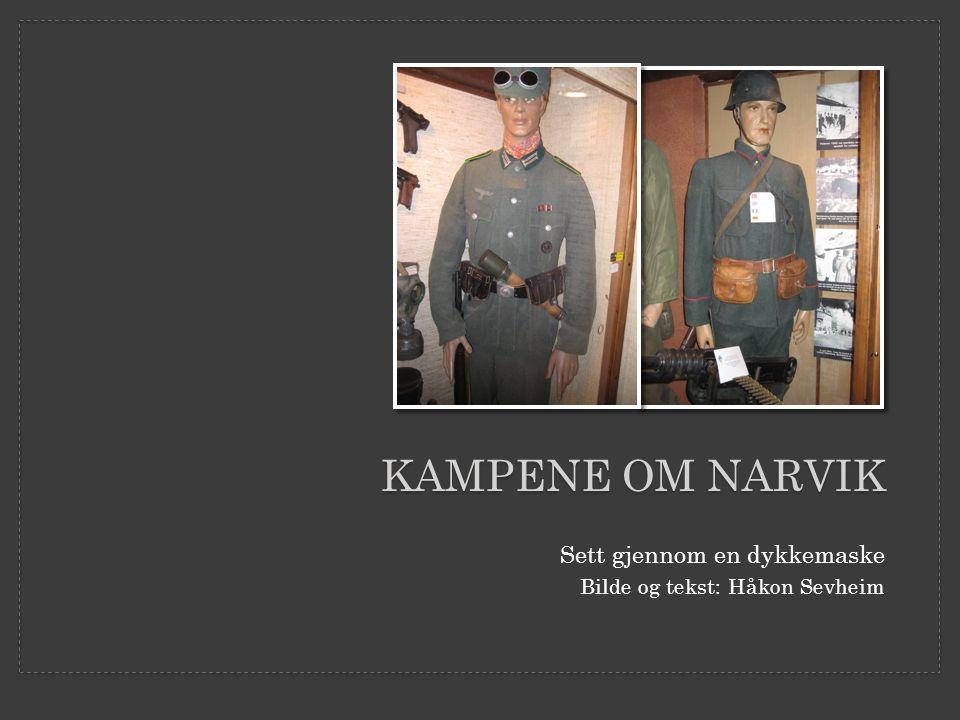 KAMPENE OM NARVIK Sett gjennom en dykkemaske Bilde og tekst: Håkon Sevheim