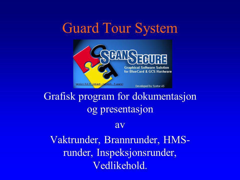 Guard Tour System Grafisk program for dokumentasjon og presentasjon av Vaktrunder, Brannrunder, HMS- runder, Inspeksjonsrunder, Vedlikehold.