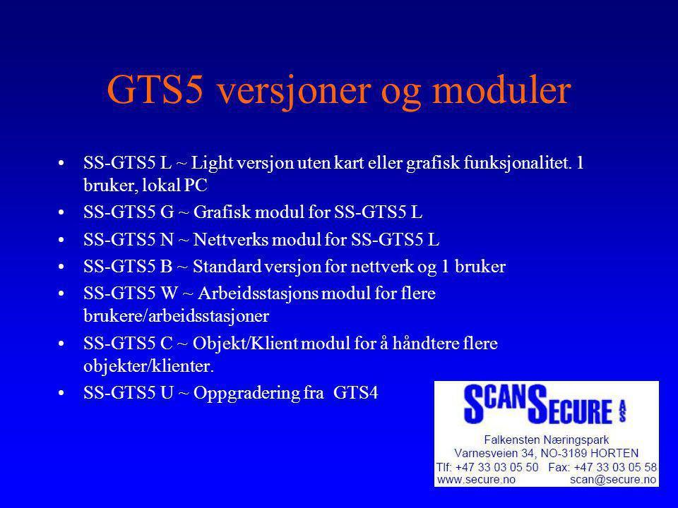 GTS5 versjoner og moduler •SS-GTS5 L ~ Light versjon uten kart eller grafisk funksjonalitet. 1 bruker, lokal PC •SS-GTS5 G ~ Grafisk modul for SS-GTS5