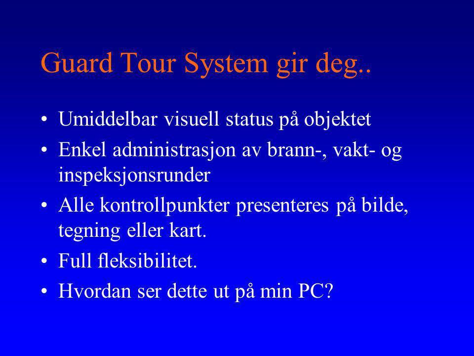 Guard Tour System gir deg.. •Umiddelbar visuell status på objektet •Enkel administrasjon av brann-, vakt- og inspeksjonsrunder •Alle kontrollpunkter p
