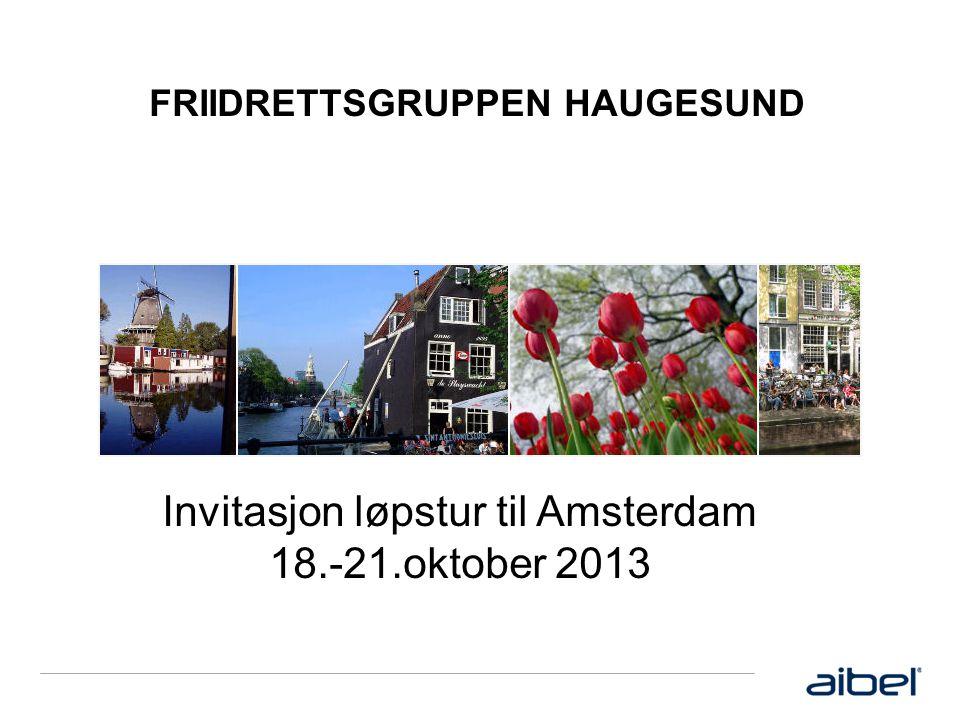 FRIIDRETTSGRUPPEN HAUGESUND Invitasjon løpstur til Amsterdam 18.-21.oktober 2013