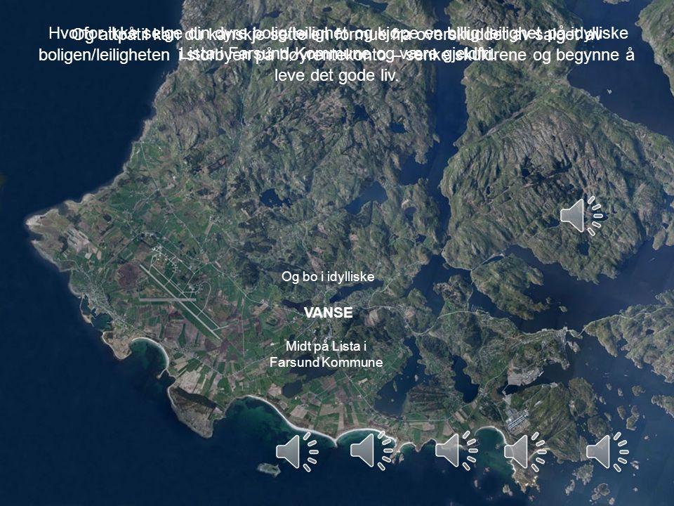 Og bo i idylliske VANSE Hvorfor ikke selge din dyre bolig/leilighet og kjøpe en billig leilighet på idylliske Lista i Farsund Kommune og være gjeldfri.