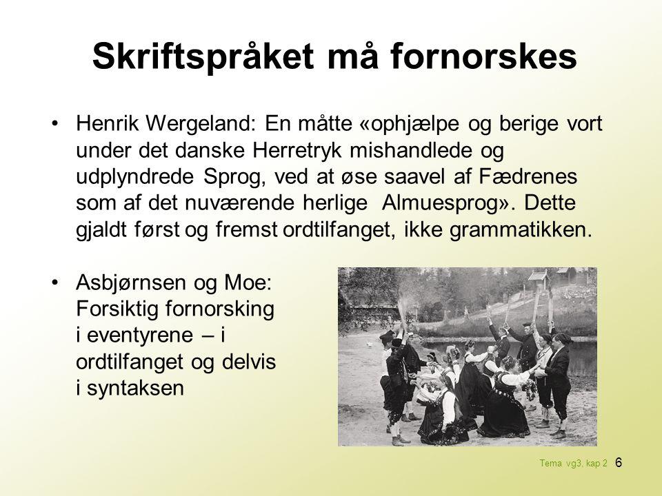 6 •Henrik Wergeland: En måtte «ophjælpe og berige vort under det danske Herretryk mishandlede og udplyndrede Sprog, ved at øse saavel af Fædrenes som