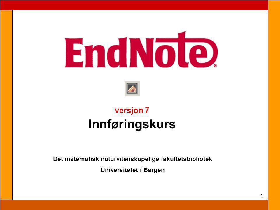 1 versjon 7 Innføringskurs Det matematisk naturvitenskapelige fakultetsbibliotek Universitetet i Bergen