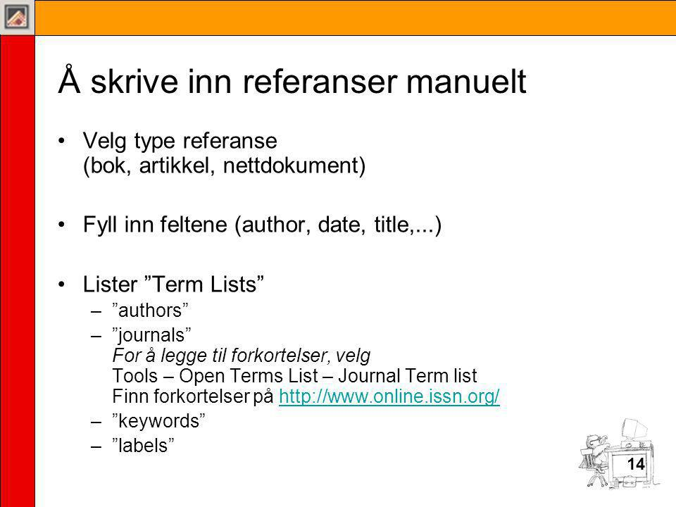 "14 Å skrive inn referanser manuelt •Velg type referanse (bok, artikkel, nettdokument) •Fyll inn feltene (author, date, title,...) •Lister ""Term Lists"""