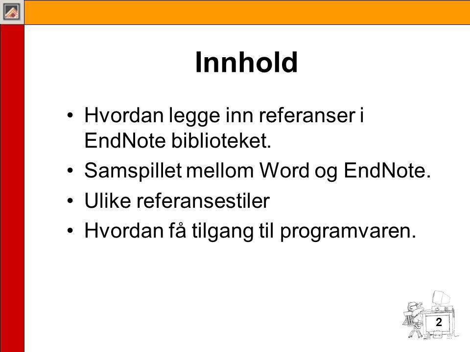 2 Innhold •Hvordan legge inn referanser i EndNote biblioteket.