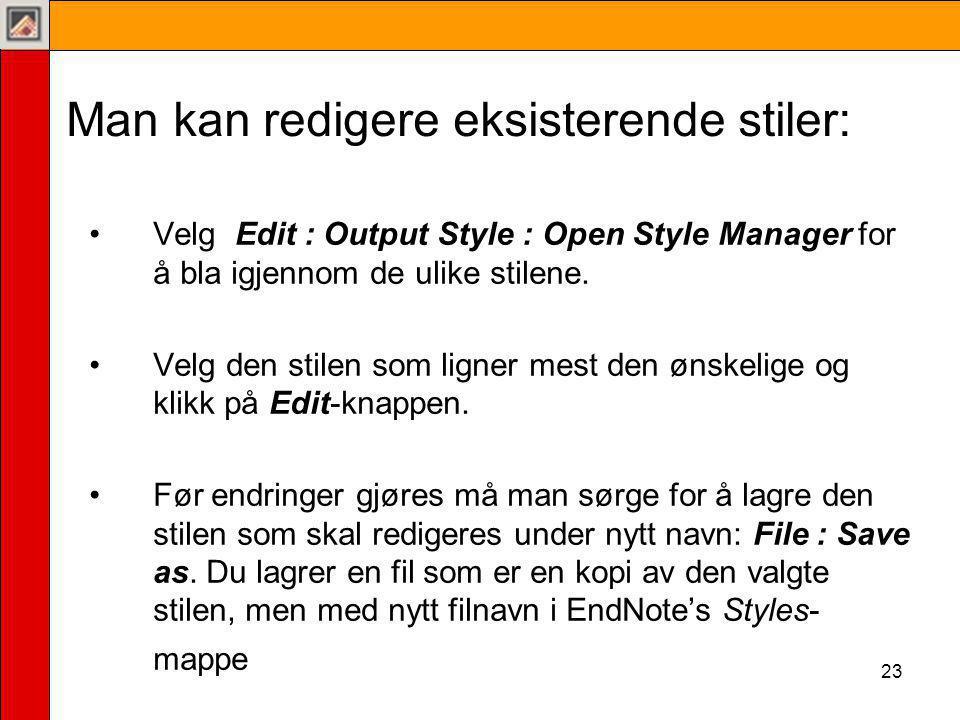 23 Man kan redigere eksisterende stiler: •Velg Edit : Output Style : Open Style Manager for å bla igjennom de ulike stilene.
