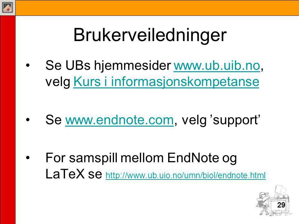 29 Brukerveiledninger •Se UBs hjemmesider www.ub.uib.no, velg Kurs i informasjonskompetansewww.ub.uib.noKurs i informasjonskompetanse •Se www.endnote.com, velg 'support'www.endnote.com •For samspill mellom EndNote og LaTeX se http://www.ub.uio.no/umn/biol/endnote.html http://www.ub.uio.no/umn/biol/endnote.html 29