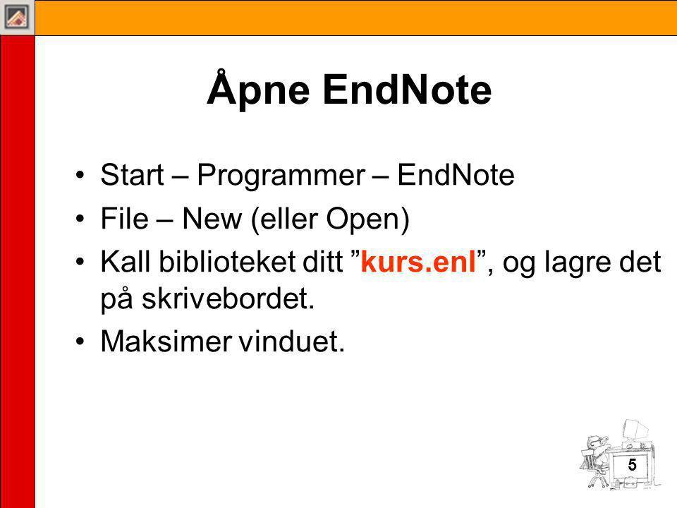 5 Åpne EndNote •Start – Programmer – EndNote •File – New (eller Open) •Kall biblioteket ditt kurs.enl , og lagre det på skrivebordet.