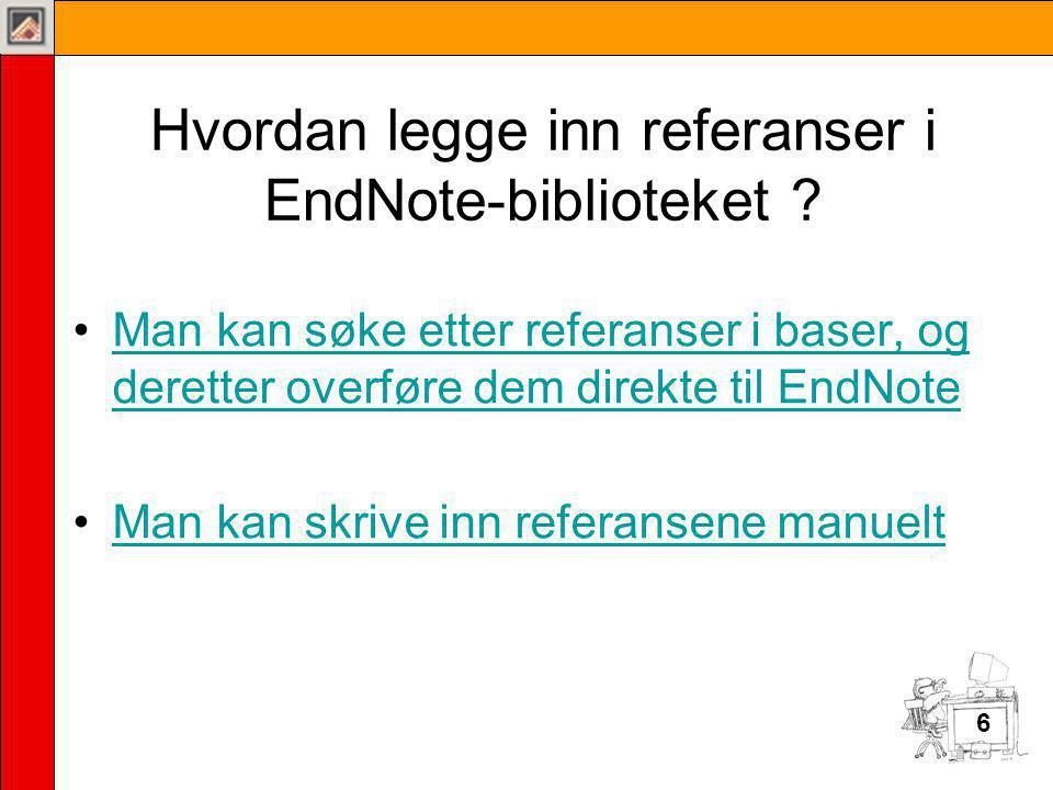 6 Hvordan legge inn referanser i EndNote-biblioteket .