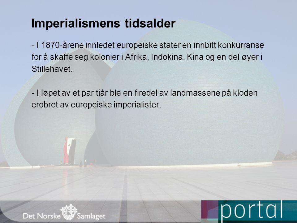 Imperialismens tidsalder - I 1870-årene innledet europeiske stater en innbitt konkurranse for å skaffe seg kolonier i Afrika, Indokina, Kina og en del