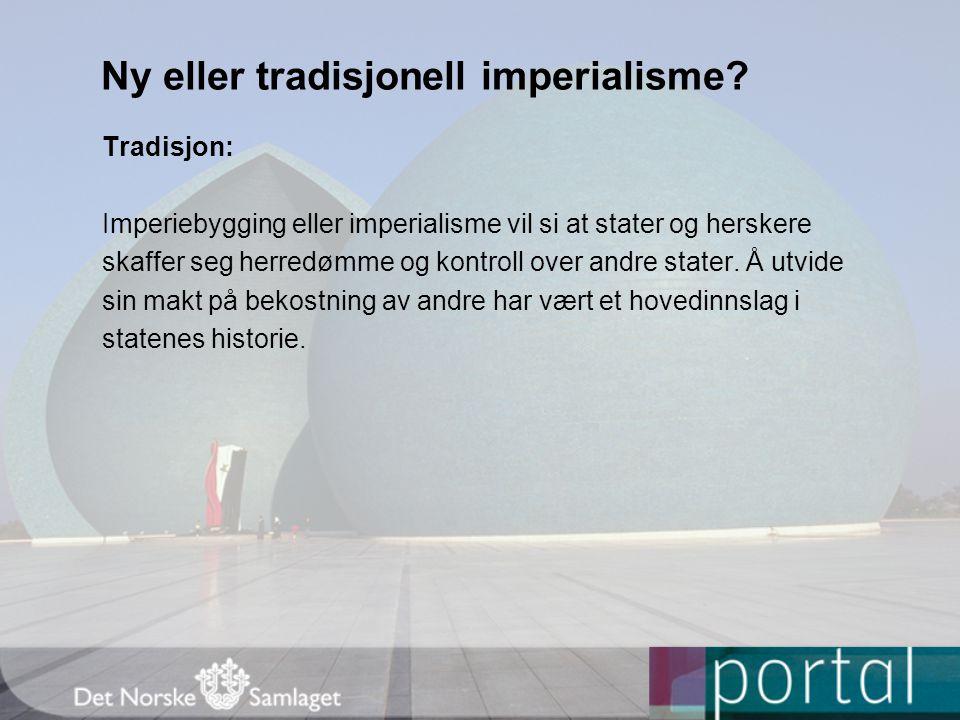 Ny eller tradisjonell imperialisme? Tradisjon: Imperiebygging eller imperialisme vil si at stater og herskere skaffer seg herredømme og kontroll over