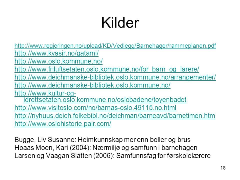 18 Kilder http://www.regjeringen.no/upload/KD/Vedlegg/Barnehager/rammeplanen.pdf http://www.kvasir.no/gatami/ http://www.oslo.kommune.no/ http://www.f