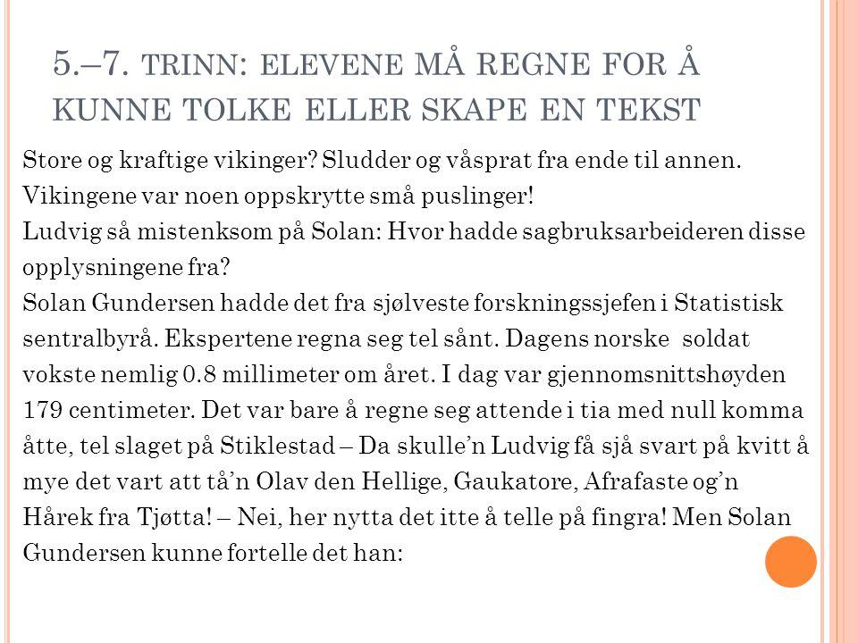 5.–7. TRINN : ELEVENE MÅ REGNE FOR Å KUNNE TOLKE ELLER SKAPE EN TEKST Store og kraftige vikinger? Sludder og våsprat fra ende til annen. Vikingene var