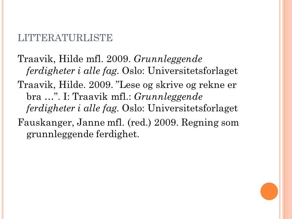 """LITTERATURLISTE Traavik, Hilde mfl. 2009. Grunnleggende ferdigheter i alle fag. Oslo: Universitetsforlaget Traavik, Hilde. 2009. """"Lese og skrive og re"""