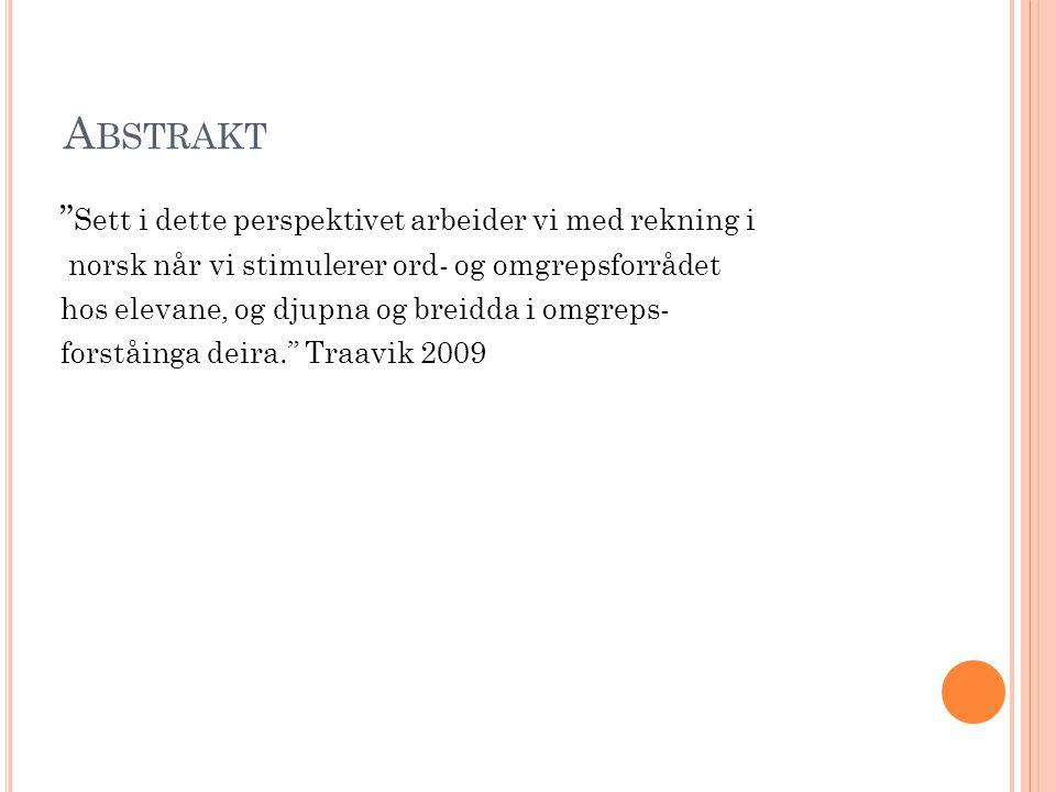"A BSTRAKT "" Sett i dette perspektivet arbeider vi med rekning i norsk når vi stimulerer ord- og omgrepsforrådet hos elevane, og djupna og breidda i om"