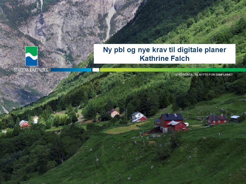 KARTDATA TIL NYTTE FOR SAMFUNNET STEDSDATA - TIL NYTTE FOR SAMFUNNET Ny pbl og nye krav til digitale planer Kathrine Falch